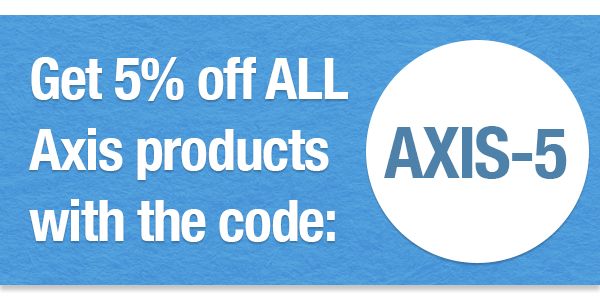 Get 5% off all Axis products with the coupon code AXIS-5