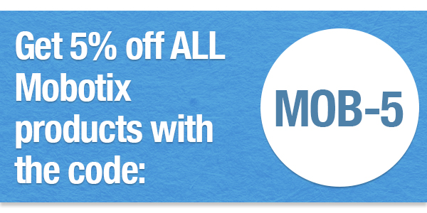 Get 5% off all Mobotix products with the coupon code MOB-5